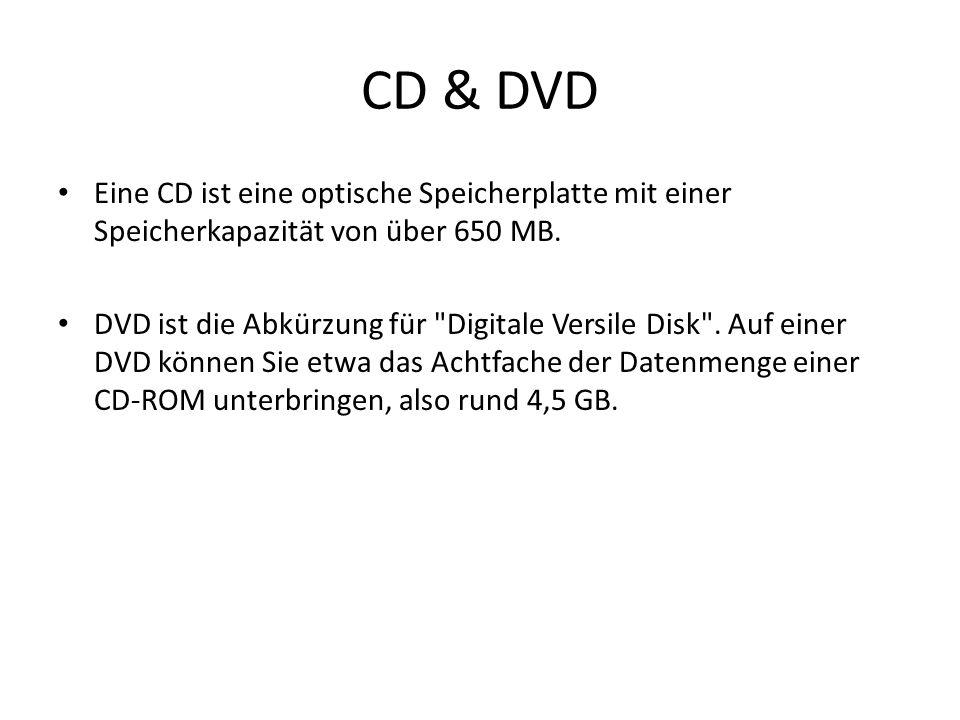 CD & DVD Eine CD ist eine optische Speicherplatte mit einer Speicherkapazität von über 650 MB. DVD ist die Abkürzung für