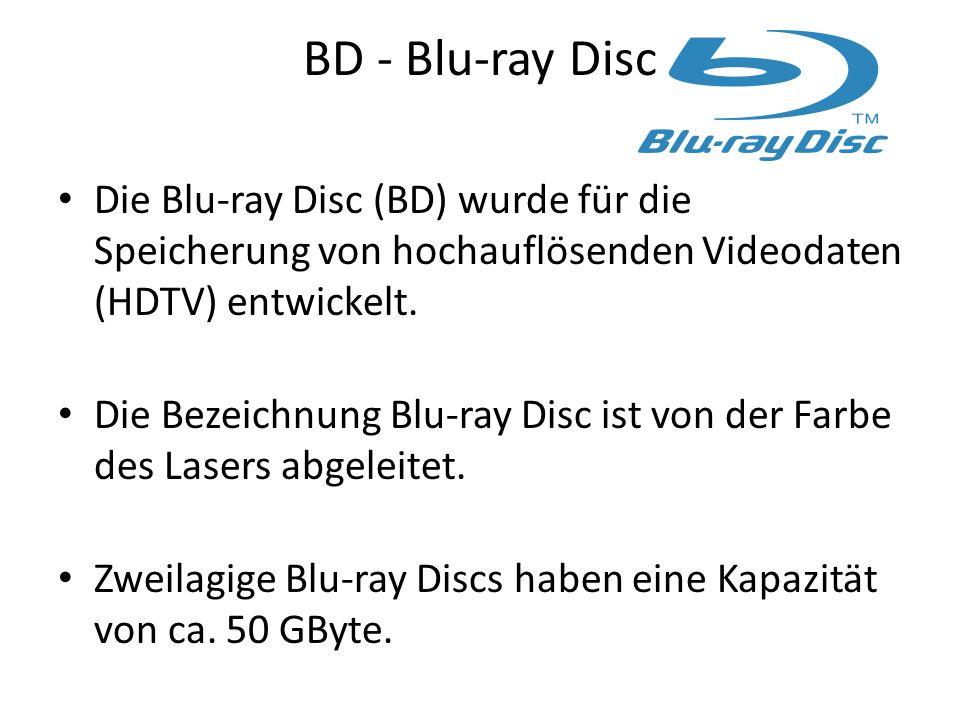 BD - Blu-ray Disc Die Blu-ray Disc (BD) wurde für die Speicherung von hochauflösenden Videodaten (HDTV) entwickelt. Die Bezeichnung Blu-ray Disc ist v