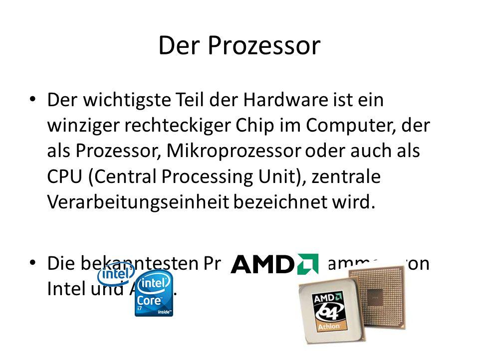 Der Prozessor Der wichtigste Teil der Hardware ist ein winziger rechteckiger Chip im Computer, der als Prozessor, Mikroprozessor oder auch als CPU (Ce