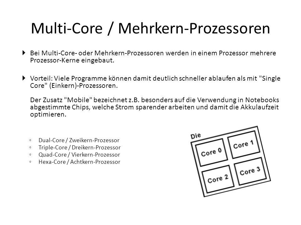 Multi-Core / Mehrkern-Prozessoren  Bei Multi-Core- oder Mehrkern-Prozessoren werden in einem Prozessor mehrere Prozessor-Kerne eingebaut.  Vorteil: