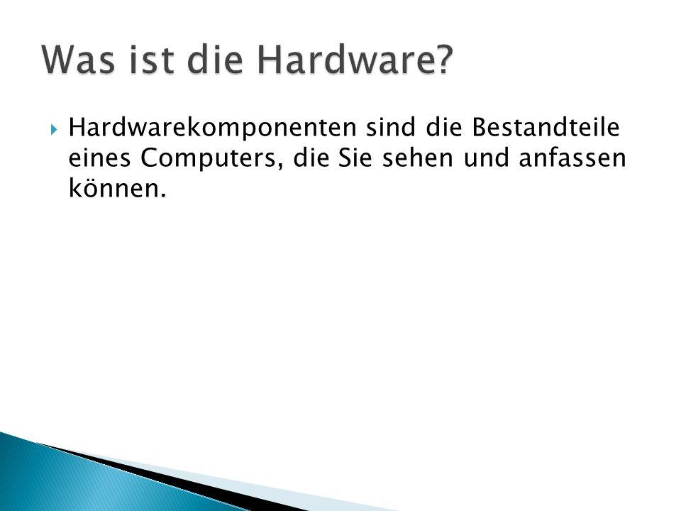 Hardwarekomponenten sind die Bestandteile eines Computers, die Sie sehen und anfassen können.