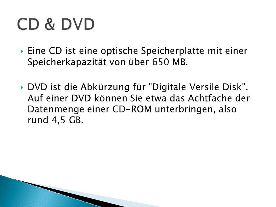  Eine CD ist eine optische Speicherplatte mit einer Speicherkapazität von über 650 MB.