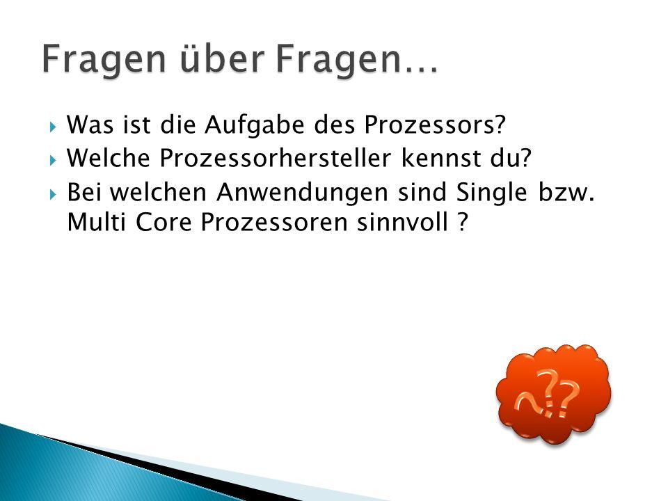  Was ist die Aufgabe des Prozessors.  Welche Prozessorhersteller kennst du.