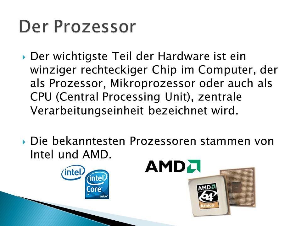  Der wichtigste Teil der Hardware ist ein winziger rechteckiger Chip im Computer, der als Prozessor, Mikroprozessor oder auch als CPU (Central Processing Unit), zentrale Verarbeitungseinheit bezeichnet wird.