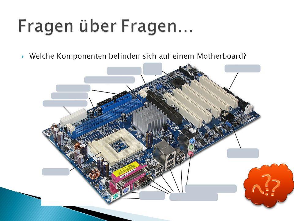  Das Motherboard ist der Grundbaustein, aus dem ein Computer besteht.