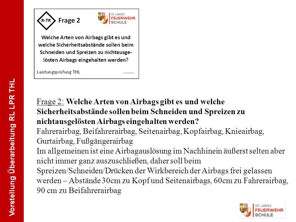 Vorstellung Überarbeitung RL LPR THL Frage 2: Welche Arten von Airbags gibt es und welche Sicherheitsabstände sollen beim Schneiden und Spreizen zu nichtausgelösten Airbags eingehalten werden.