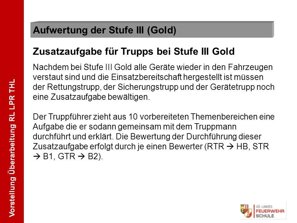 Vorstellung Überarbeitung RL LPR THL Aufwertung der Stufe III (Gold) Zusatzaufgabe für Trupps bei Stufe III Gold Nachdem bei Stufe III Gold alle Gerät