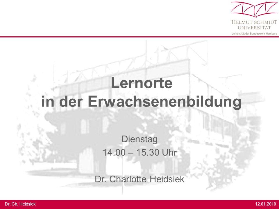 12.01.2010 Dr. Ch. Heidsiek Lernorte in der Erwachsenenbildung Dienstag 14.00 – 15.30 Uhr Dr. Charlotte Heidsiek
