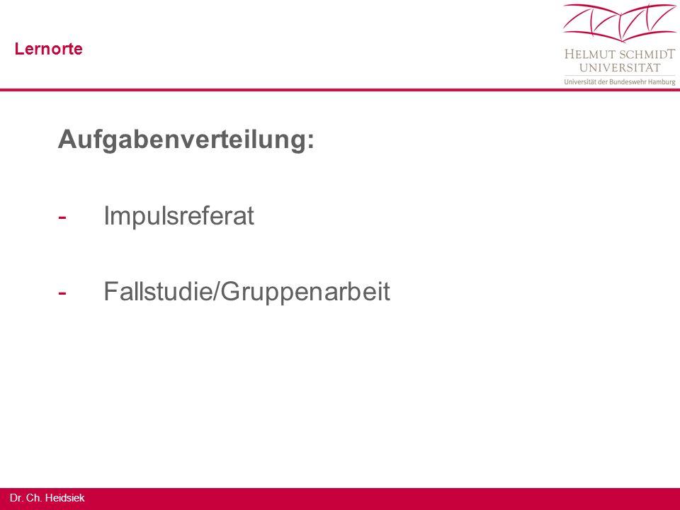 Dr. Ch. Heidsiek Lernorte Aufgabenverteilung: -Impulsreferat -Fallstudie/Gruppenarbeit