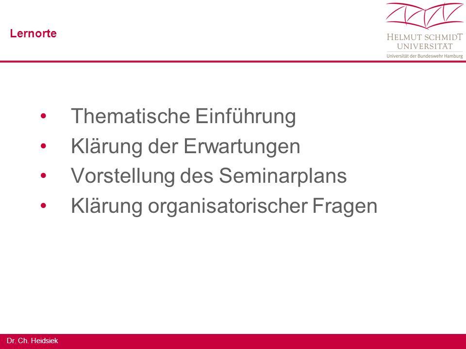 Dr. Ch. Heidsiek Thematische Einführung Klärung der Erwartungen Vorstellung des Seminarplans Klärung organisatorischer Fragen Lernorte
