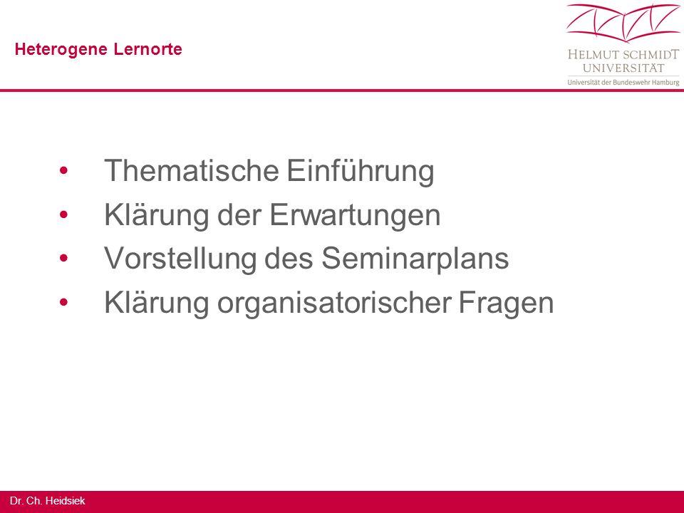 Dr. Ch. Heidsiek Thematische Einführung Klärung der Erwartungen Vorstellung des Seminarplans Klärung organisatorischer Fragen Heterogene Lernorte
