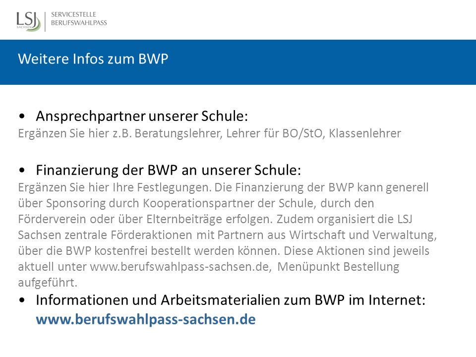 Weitere Infos zum BWP Ansprechpartner unserer Schule: Ergänzen Sie hier z.B. Beratungslehrer, Lehrer für BO/StO, Klassenlehrer Finanzierung der BWP an