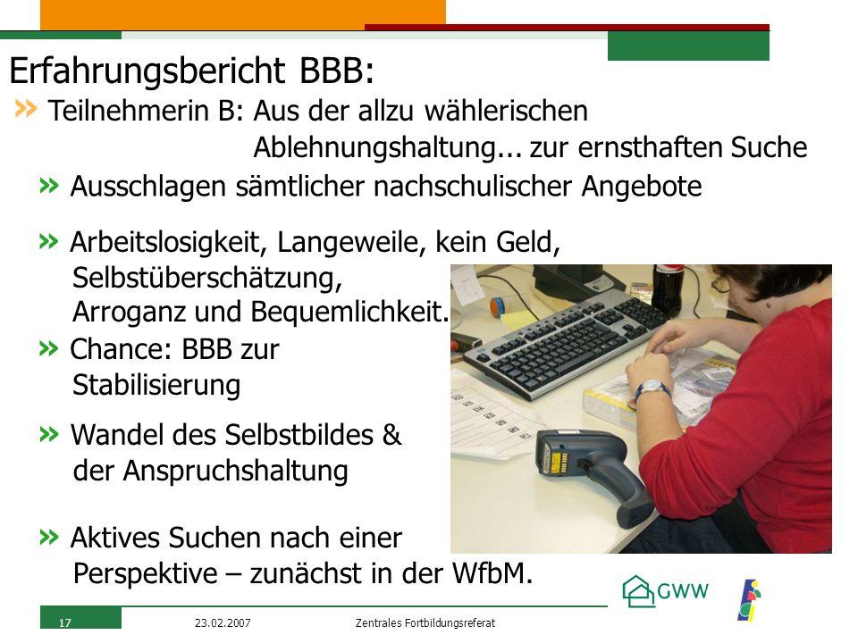 Zentrales Fortbildungsreferat23.02.200717 Erfahrungsbericht BBB: » Ausschlagen sämtlicher nachschulischer Angebote » Teilnehmerin B: Aus der allzu wäh