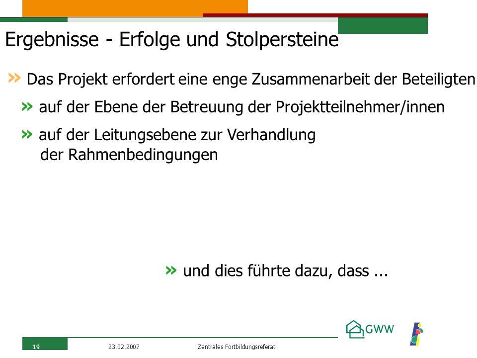 Zentrales Fortbildungsreferat23.02.200719 Ergebnisse - Erfolge und Stolpersteine » auf der Ebene der Betreuung der Projektteilnehmer/innen » Das Proje
