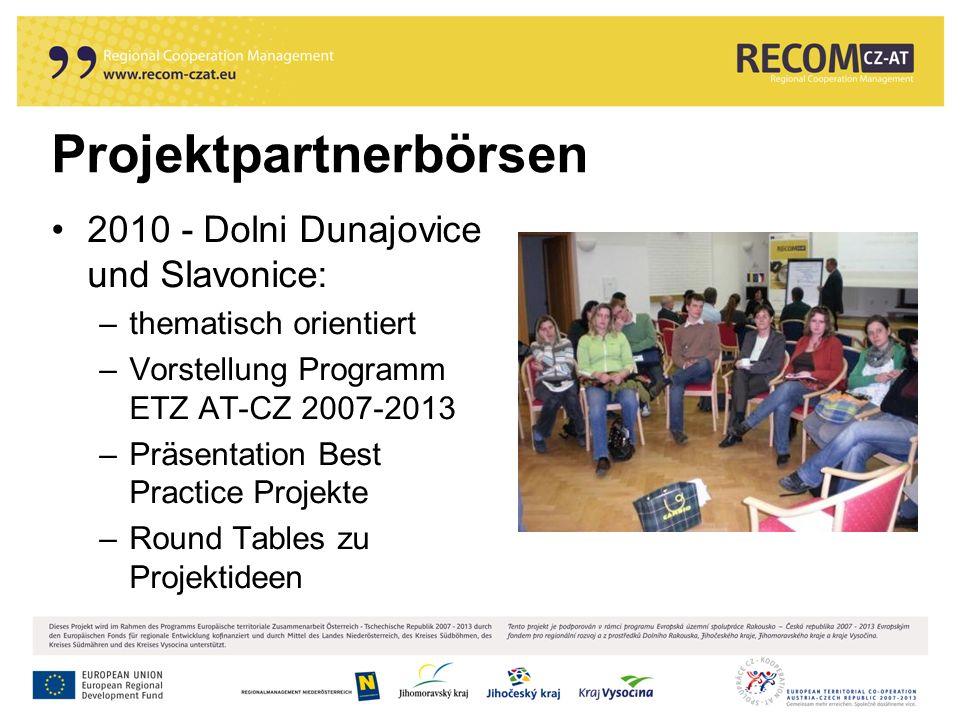 Projektpartnerbörsen 2010 - Dolni Dunajovice und Slavonice: –thematisch orientiert –Vorstellung Programm ETZ AT-CZ 2007-2013 –Präsentation Best Practice Projekte –Round Tables zu Projektideen