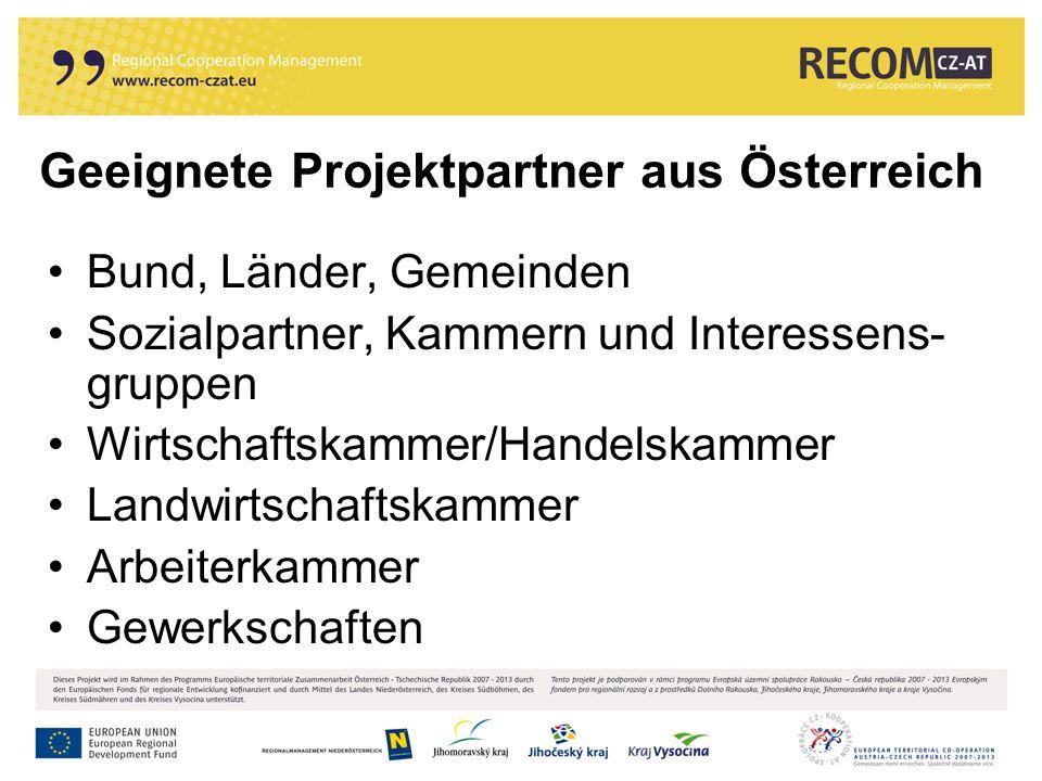 Geeignete Projektpartner aus Österreich Bund, Länder, Gemeinden Sozialpartner, Kammern und Interessens- gruppen Wirtschaftskammer/Handelskammer Landwi