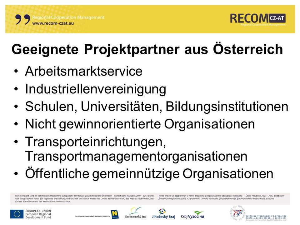 Geeignete Projektpartner aus Österreich Arbeitsmarktservice Industriellenvereinigung Schulen, Universitäten, Bildungsinstitutionen Nicht gewinnorientierte Organisationen Transporteinrichtungen, Transportmanagementorganisationen Öffentliche gemeinnützige Organisationen