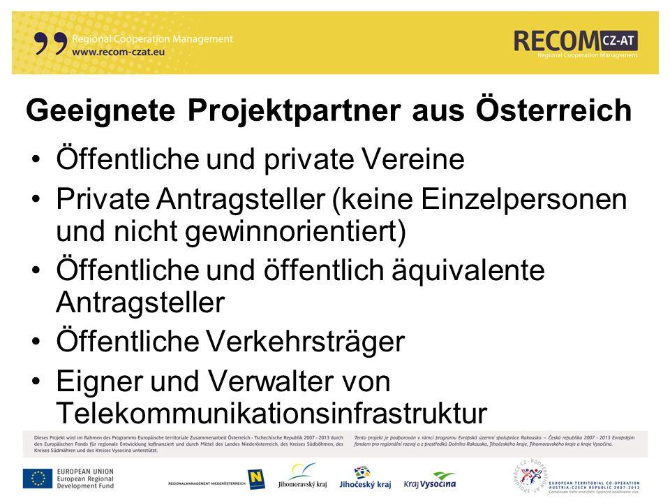 Geeignete Projektpartner aus Österreich Öffentliche und private Vereine Private Antragsteller (keine Einzelpersonen und nicht gewinnorientiert) Öffentliche und öffentlich äquivalente Antragsteller Öffentliche Verkehrsträger Eigner und Verwalter von Telekommunikationsinfrastruktur
