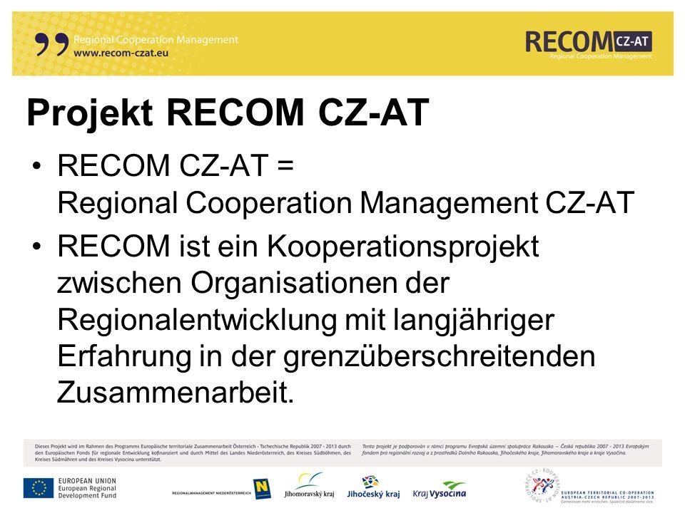 RECOM CZ-AT = Regional Cooperation Management CZ-AT RECOM ist ein Kooperationsprojekt zwischen Organisationen der Regionalentwicklung mit langjähriger