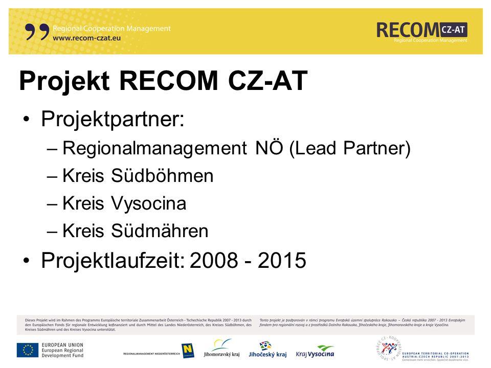 Projekt RECOM CZ-AT Projektpartner: –Regionalmanagement NÖ (Lead Partner) –Kreis Südböhmen –Kreis Vysocina –Kreis Südmähren Projektlaufzeit: 2008 - 20