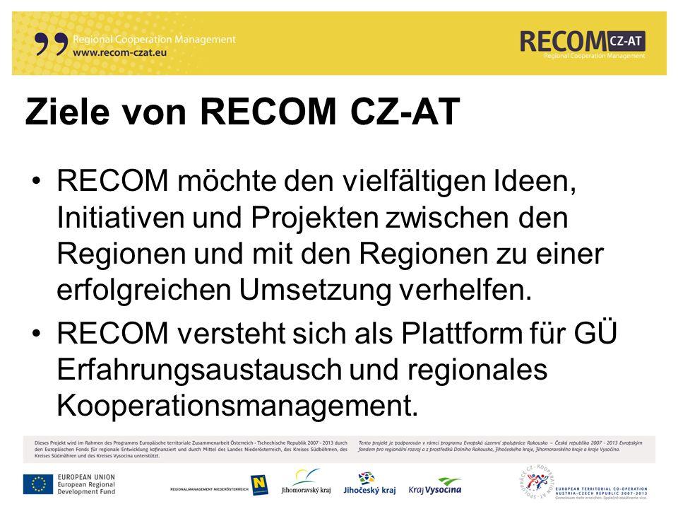 Ziele von RECOM CZ-AT RECOM möchte den vielfältigen Ideen, Initiativen und Projekten zwischen den Regionen und mit den Regionen zu einer erfolgreichen Umsetzung verhelfen.
