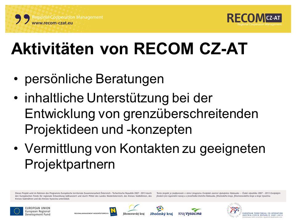 Aktivitäten von RECOM CZ-AT persönliche Beratungen inhaltliche Unterstützung bei der Entwicklung von grenzüberschreitenden Projektideen und -konzepten Vermittlung von Kontakten zu geeigneten Projektpartnern