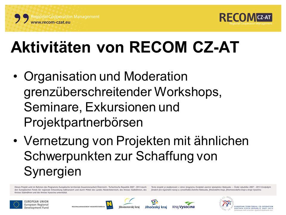 Aktivitäten von RECOM CZ-AT Organisation und Moderation grenzüberschreitender Workshops, Seminare, Exkursionen und Projektpartnerbörsen Vernetzung von Projekten mit ähnlichen Schwerpunkten zur Schaffung von Synergien