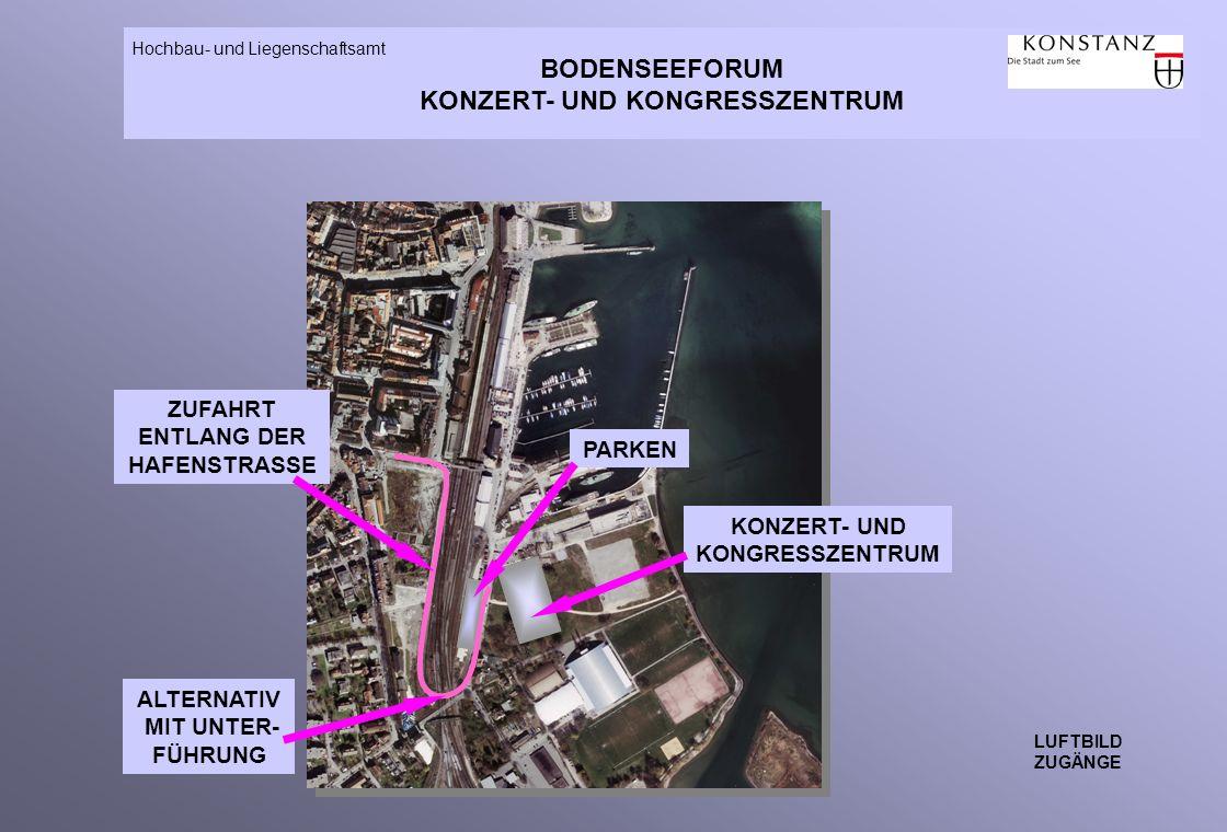 BODENSEEFORUM KONZERT- UND KONGRESSZENTRUM Hochbau- und Liegenschaftsamt LUFTBILD ZUGÄNGE PARKEN KONZERT- UND KONGRESSZENTRUM ZUFAHRT ENTLANG DER HAFENSTRASSE ALTERNATIV MIT UNTER- FÜHRUNG