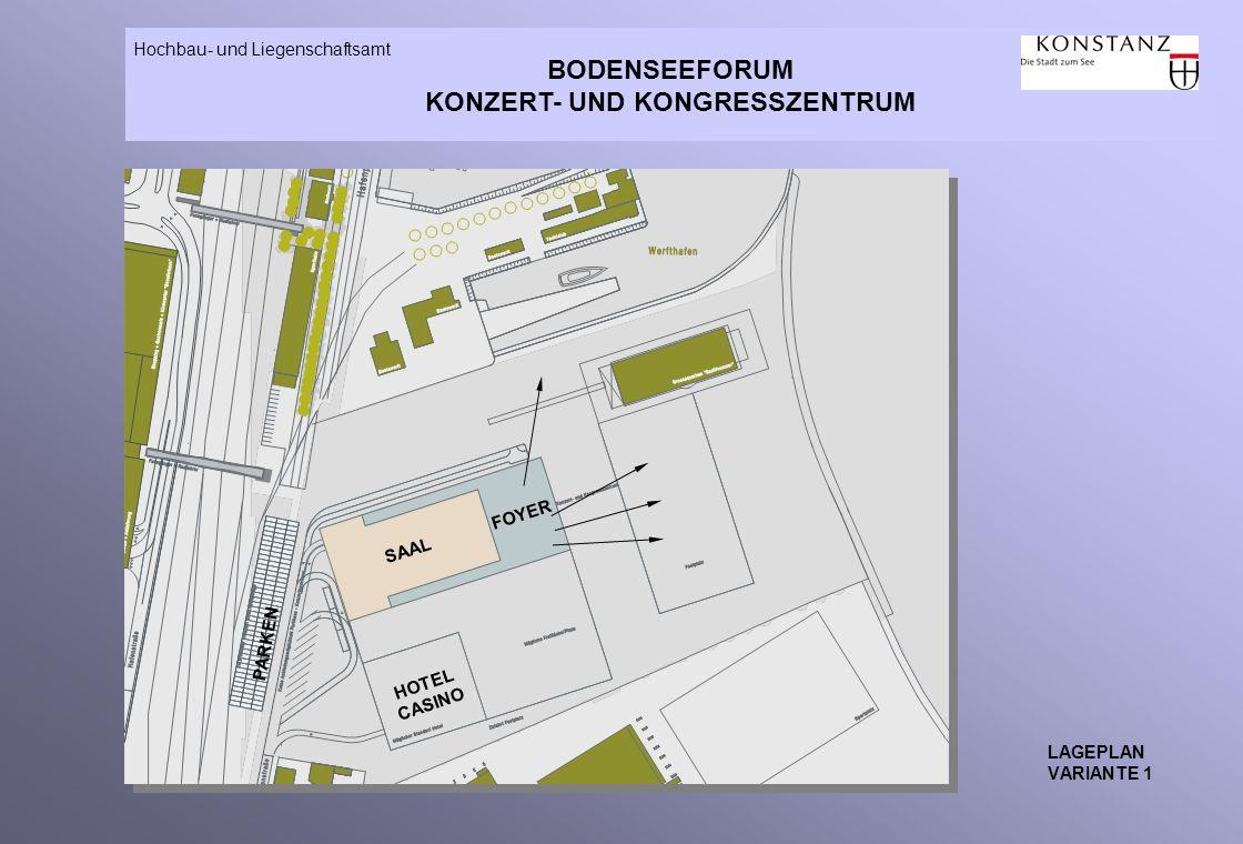 BODENSEEFORUM KONZERT- UND KONGRESSZENTRUM Hochbau- und Liegenschaftsamt LAGEPLAN VARIANTE 1 HOTEL CASINO PARKEN SAAL FOYER