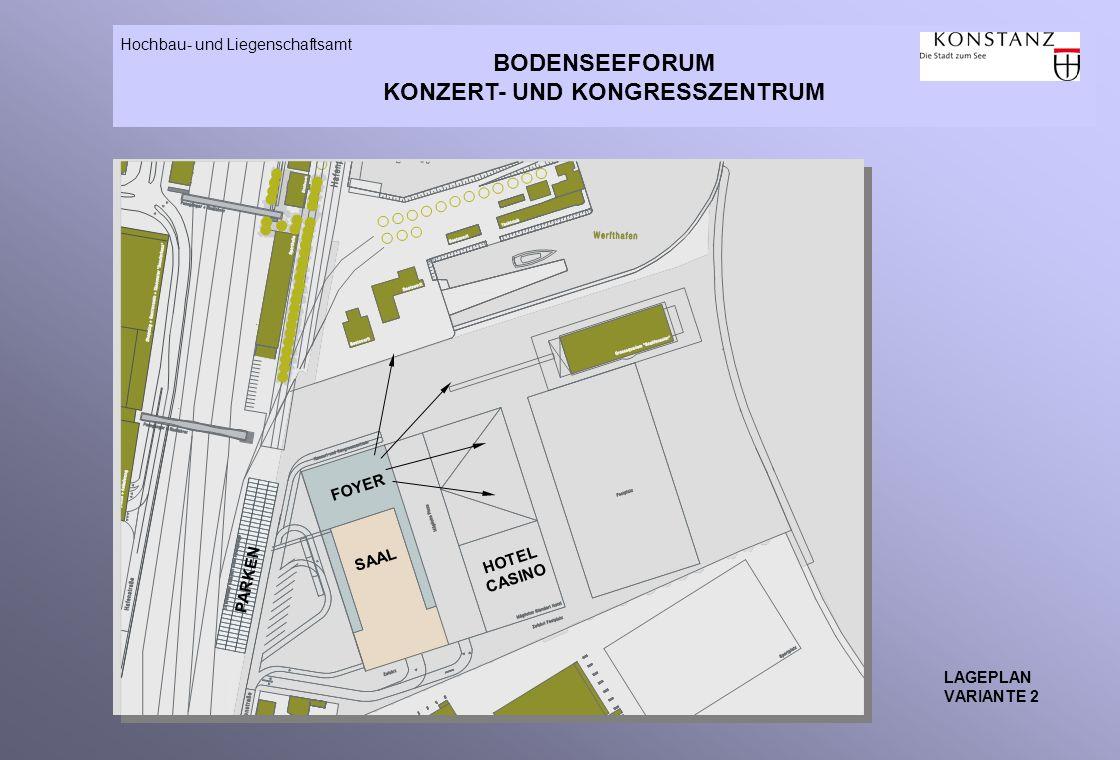 BODENSEEFORUM KONZERT- UND KONGRESSZENTRUM Hochbau- und Liegenschaftsamt LAGEPLAN VARIANTE 2 PARKEN FOYER SAAL HOTEL CASINO