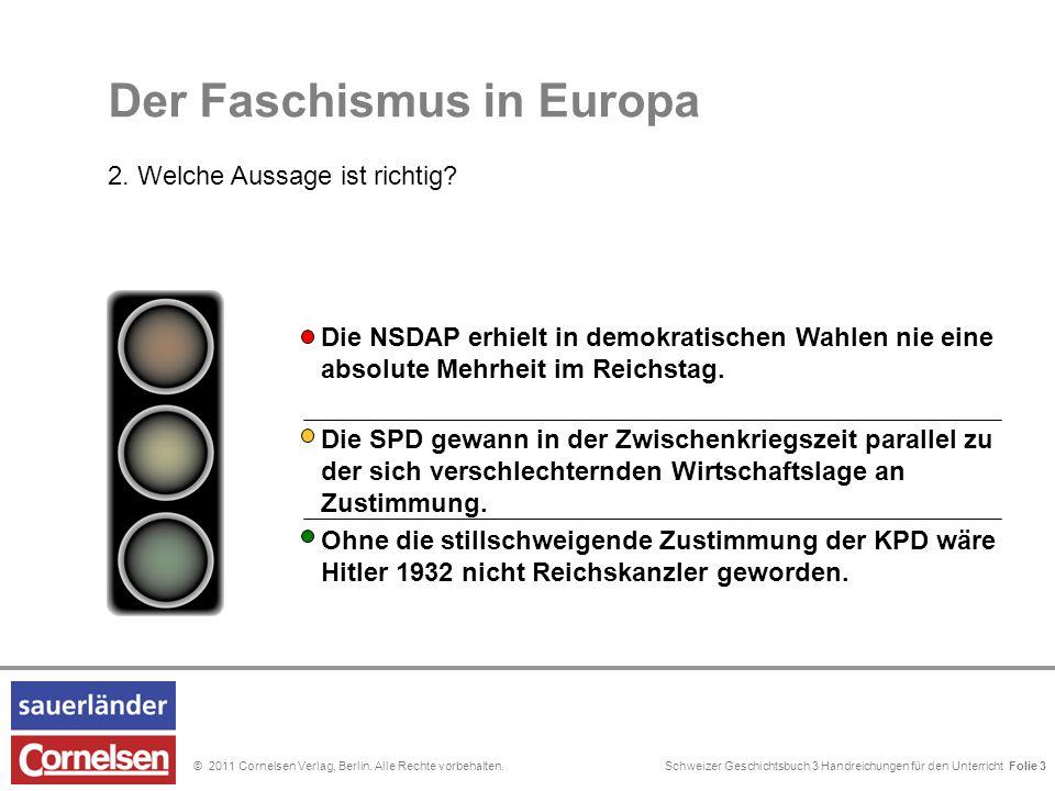 Schweizer Geschichtsbuch 3 Handreichungen für den Unterricht Folie 0© 2011 Cornelsen Verlag, Berlin. Alle Rechte vorbehalten. Der Faschismus in Europa