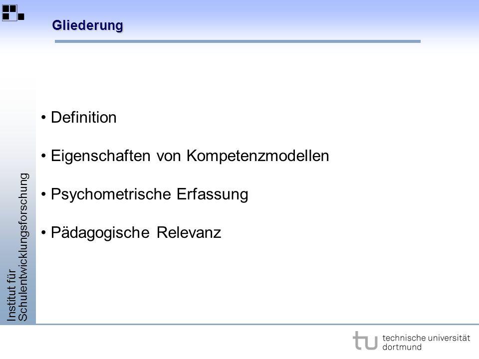 Institut für Schulentwicklungsforschung Gliederung Definition Eigenschaften von Kompetenzmodellen Psychometrische Erfassung Pädagogische Relevanz
