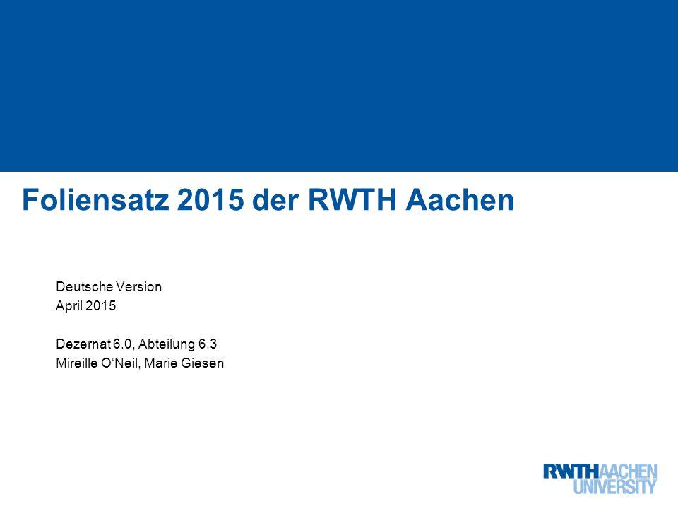 Institutslogo: -Dateiformat: PNG in RGB -Skalieren auf Höhe: 2,26 cm (Breite variiert je nach Schutzraum) 1 von 68 Foliensatz 2015 der RWTH Aachen Deu