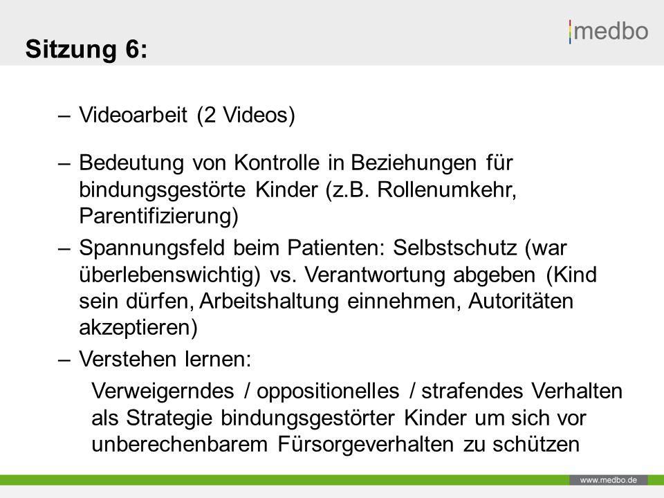 Sitzung 6: –Videoarbeit (2 Videos) –Bedeutung von Kontrolle in Beziehungen für bindungsgestörte Kinder (z.B.