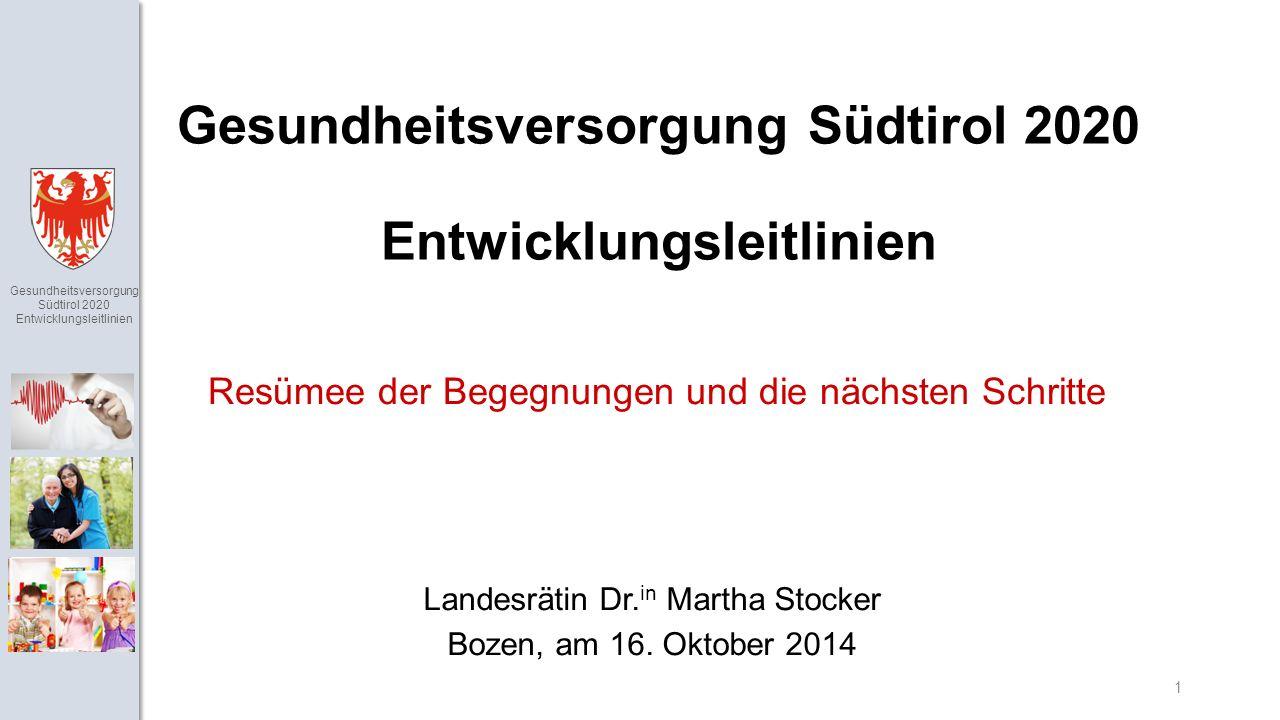 Gesundheitsversorgung Südtirol 2020 Entwicklungsleitlinien 1 Gesundheitsversorgung Südtirol 2020 Entwicklungsleitlinien Landesrätin Dr.