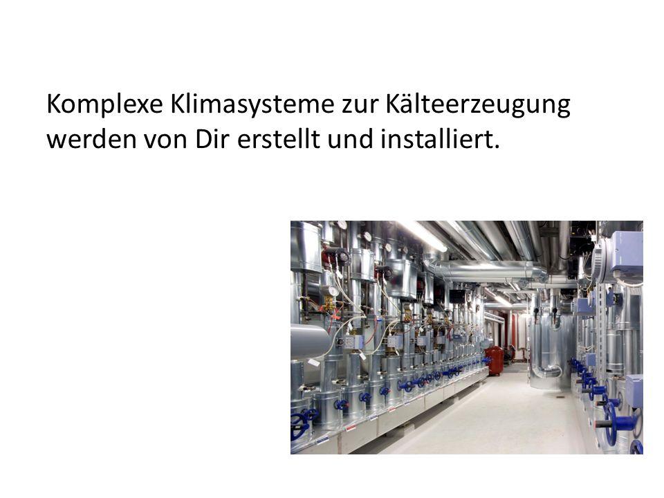 Komplexe Klimasysteme zur Kälteerzeugung werden von Dir erstellt und installiert.