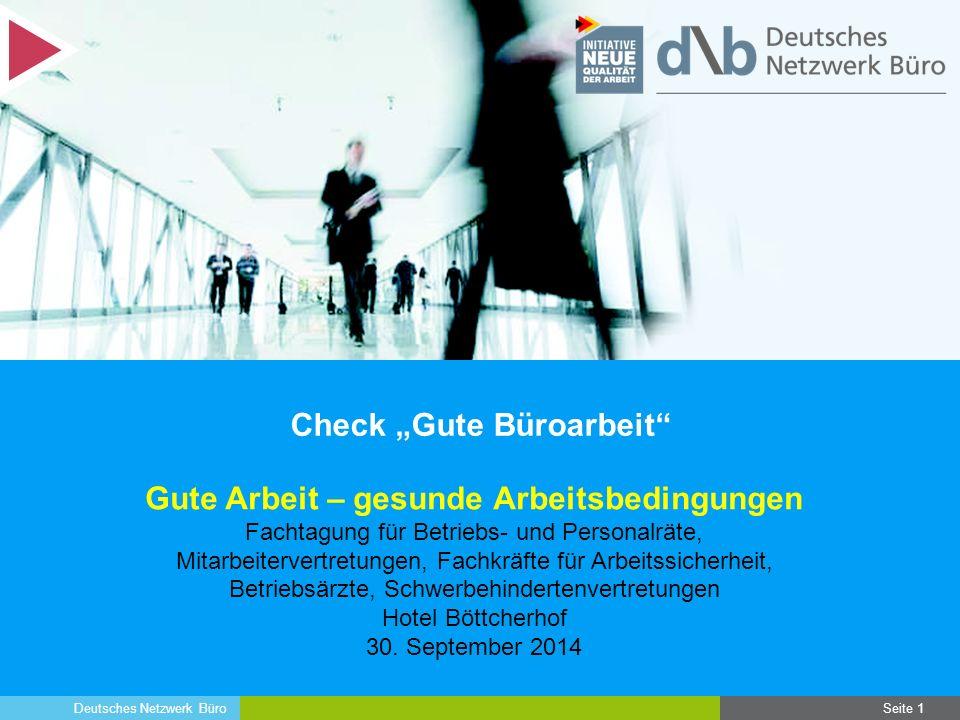 """Deutsches Netzwerk Büro Check """"Gute Büroarbeit"""" Seite 1 Gute Arbeit – gesunde Arbeitsbedingungen Fachtagung für Betriebs- und Personalräte, Mitarbeite"""
