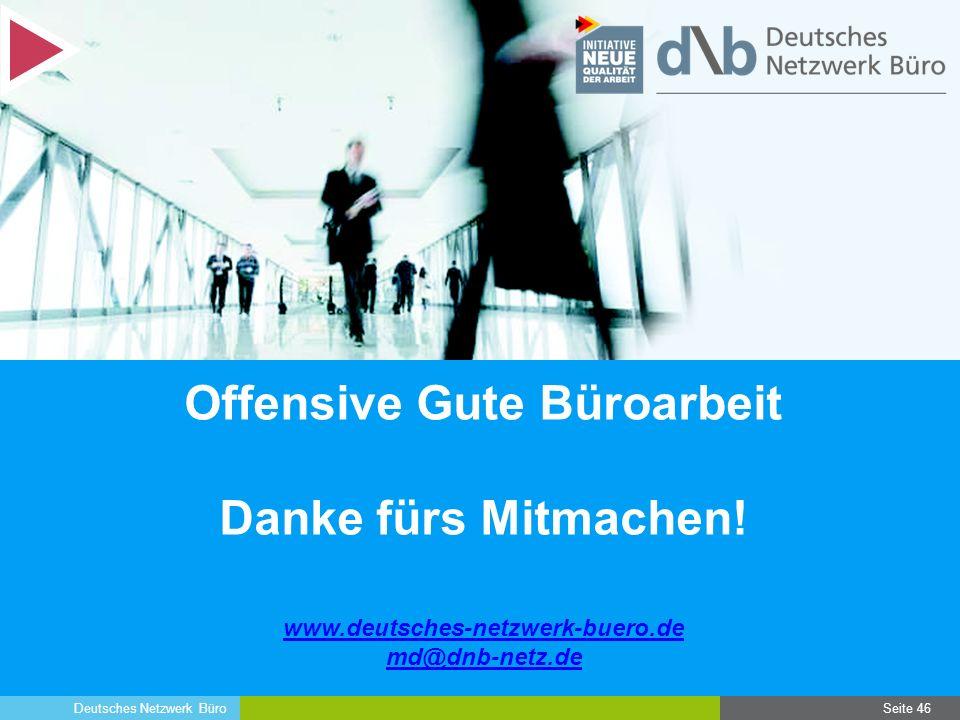 Deutsches Netzwerk Büro Offensive Gute Büroarbeit Danke fürs Mitmachen! Seite 46 www.deutsches-netzwerk-buero.de md@dnb-netz.de