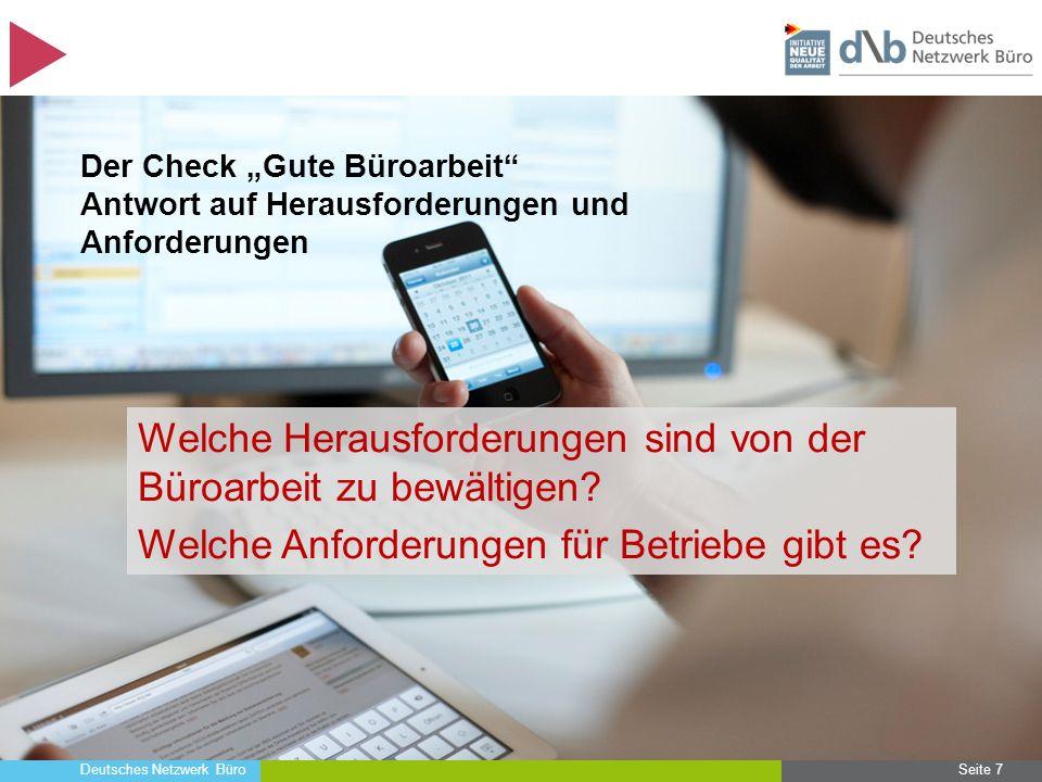 """Deutsches Netzwerk Büro Seite 7 Welche Herausforderungen sind von der Büroarbeit zu bewältigen? Welche Anforderungen für Betriebe gibt es? Der Check """""""