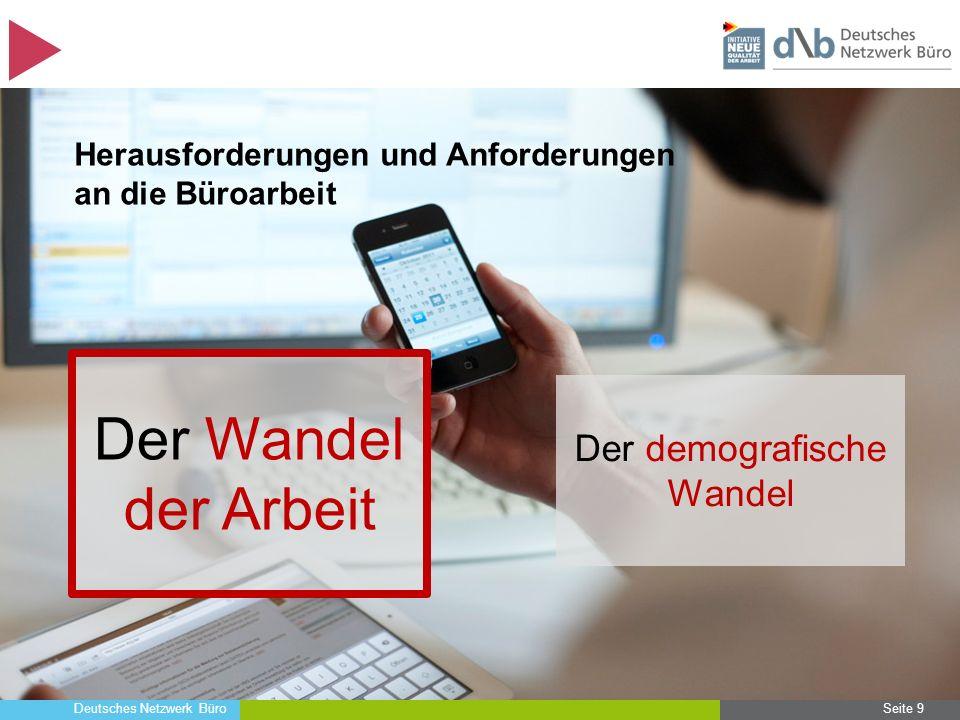 Deutsches Netzwerk Büro Seite 9 Herausforderungen und Anforderungen an die Büroarbeit Der Wandel der Arbeit Der demografische Wandel
