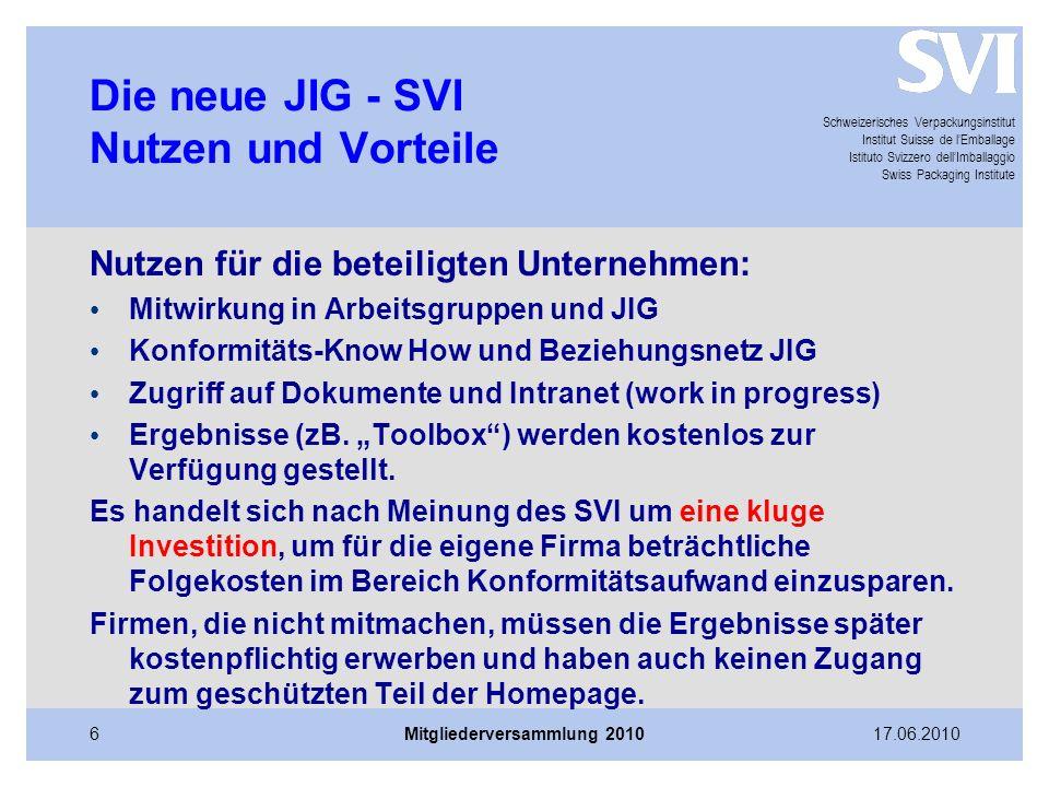 Schweizerisches Verpackungsinstitut Institut Suisse de l'Emballage Istituto Svizzero dell'Imballaggio Swiss Packaging Institute 17.06.2010Mitgliederversammlung 20107 Die neue JIG - SVI Eigene Online Plattform Neue separate Homepage Die neue Plattform - eine vollständige Homepage – wurde in den letzten Wochen aufgebaut.