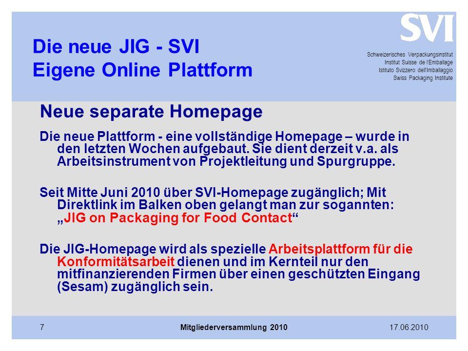 Schweizerisches Verpackungsinstitut Institut Suisse de l'Emballage Istituto Svizzero dell'Imballaggio Swiss Packaging Institute 17.06.2010Mitgliederversammlung 20108 Die neue JIG - SVI Weiteres Vorgehen, Aufruf.