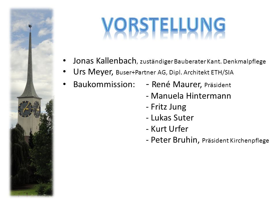 Jonas Kallenbach, zuständiger Bauberater Kant. Denkmalpflege Urs Meyer, Buser+Partner AG, Dipl. Architekt ETH/SIA Baukommission: - René Maurer, Präsid