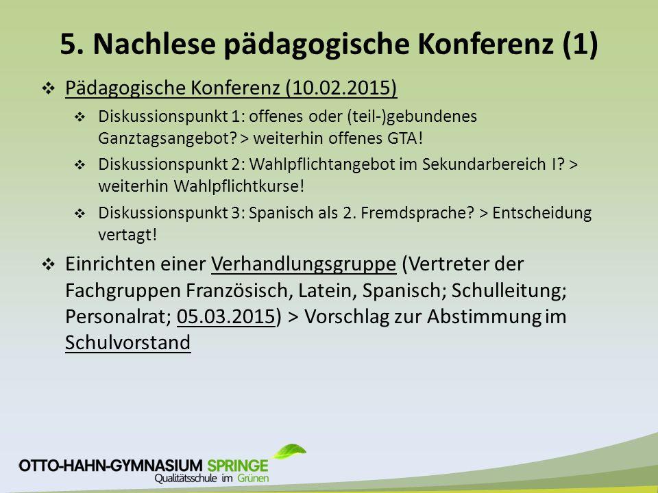 5. Nachlese pädagogische Konferenz (1)  Pädagogische Konferenz (10.02.2015)  Diskussionspunkt 1: offenes oder (teil-)gebundenes Ganztagsangebot? > w