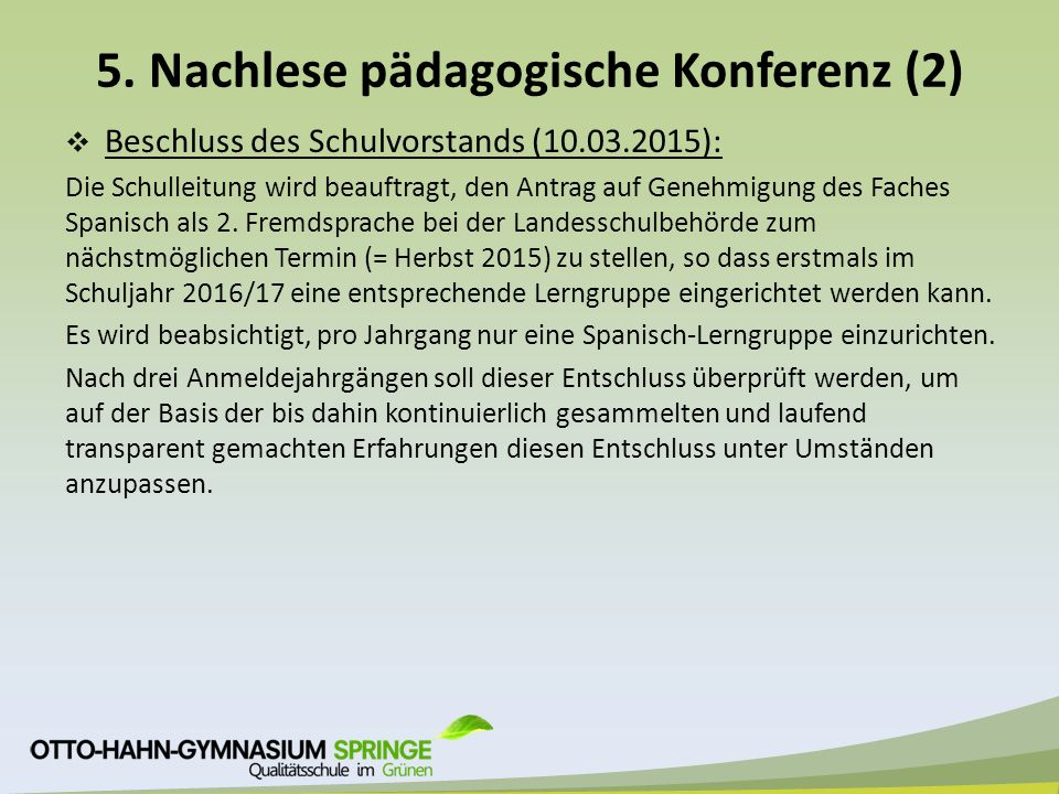 5. Nachlese pädagogische Konferenz (2)  Beschluss des Schulvorstands (10.03.2015): Die Schulleitung wird beauftragt, den Antrag auf Genehmigung des F
