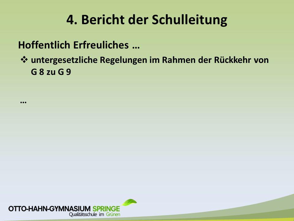 4. Bericht der Schulleitung Hoffentlich Erfreuliches …  untergesetzliche Regelungen im Rahmen der Rückkehr von G 8 zu G 9 …