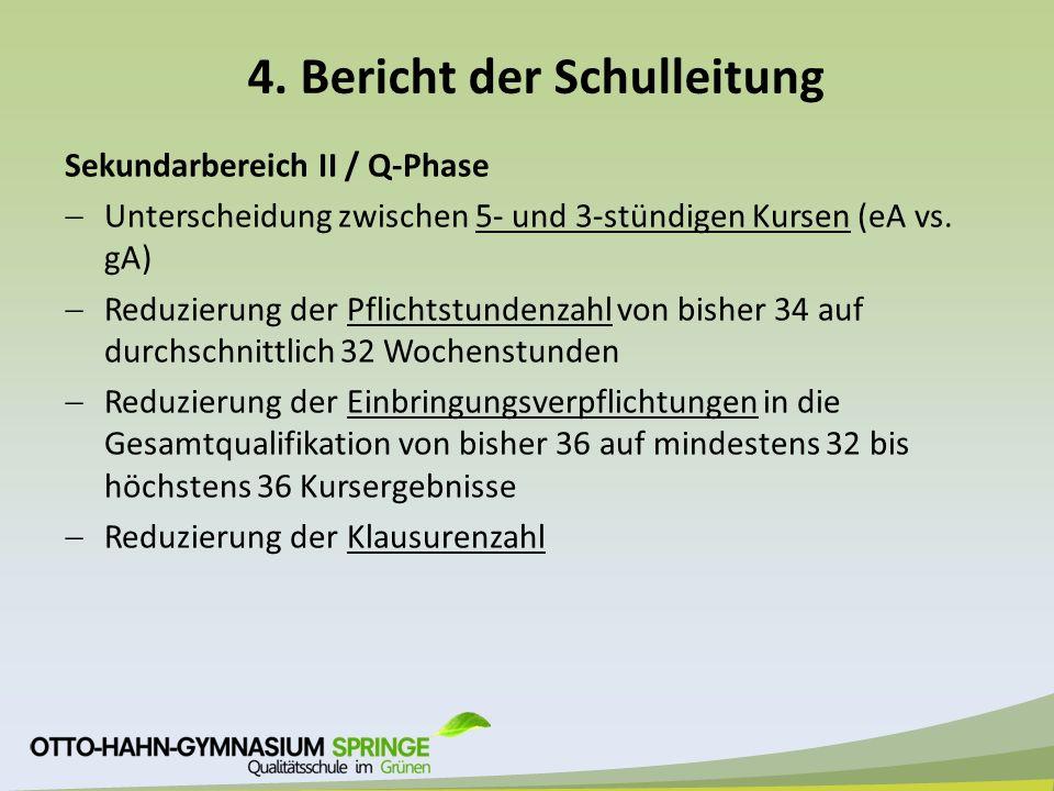 4. Bericht der Schulleitung Sekundarbereich II / Q-Phase  Unterscheidung zwischen 5- und 3-stündigen Kursen (eA vs. gA)  Reduzierung der Pflichtstun