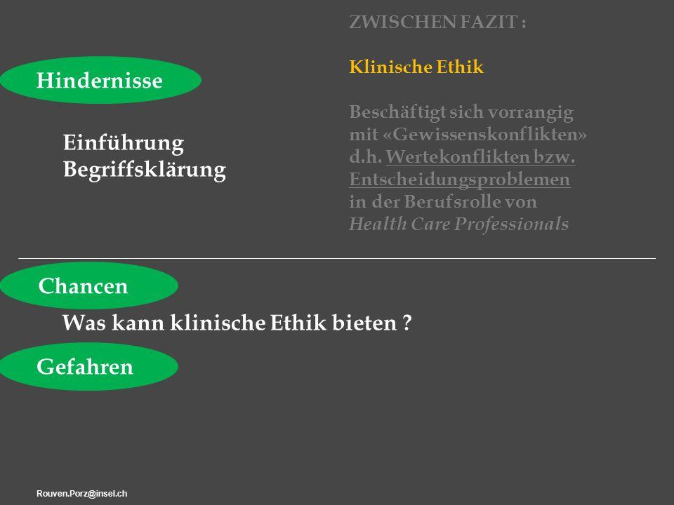 Rouven.Porz@insel.ch14 ZWISCHEN FAZIT : Klinische Ethik Beschäftigt sich vorrangig mit «Gewissenskonflikten» d.h.