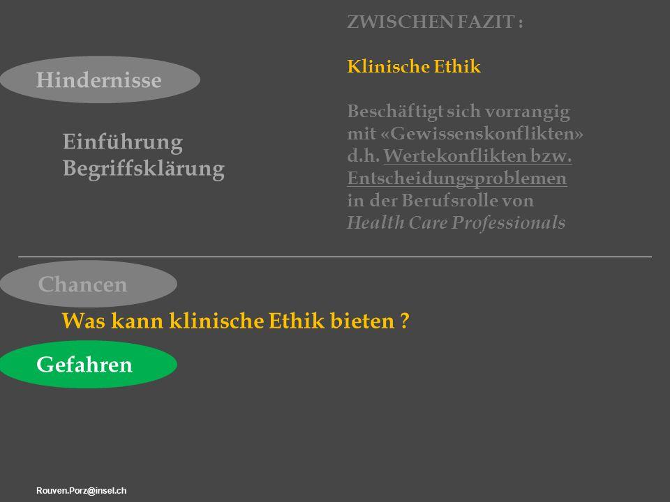 Rouven.Porz@insel.ch22 ZWISCHEN FAZIT : Klinische Ethik Beschäftigt sich vorrangig mit «Gewissenskonflikten» d.h.