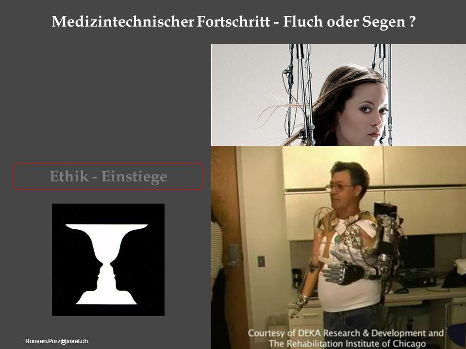 Rouven.Porz@insel.ch4 Ethik - Einstiege Medizintechnischer Fortschritt - Fluch oder Segen ?